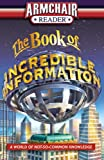 img - for Armchair Reader: The Book of Incredible Information: A World of Not-So-Common Knowledge book / textbook / text book