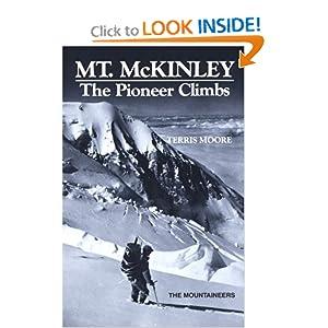 Mount McKinley: The Pioneer Climbs Terris Moore
