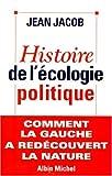 echange, troc Jean Jacob - Histoire de l'écologie politique. Comment la Gauche à redécouvert la nature