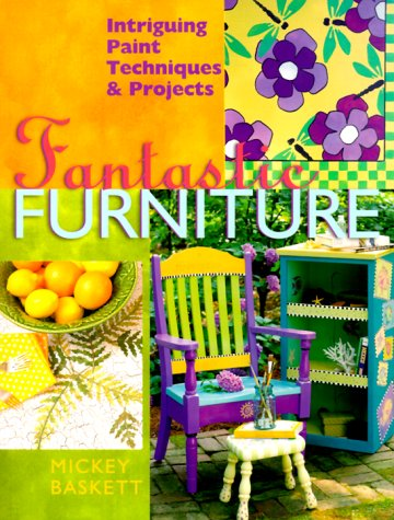 Fantastic Furniture: Intriguing Paint Techniques & Projects