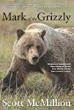img - for Mark of the Grizzly: Revised And Updated With More Stories Of Recent Bear Attacks And The Hard Lessons Learned Second edition by Mcmillion, Scott (2011) Paperback book / textbook / text book