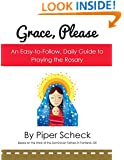Grace, Please: An Easy-to-Follow, Daily Guide to Praying the Rosary