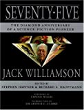Seventy-Five: The Diamond Anniversary of a Science Fiction Pioneer-Jack Williamson