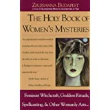 The Holy Book of Women's Mysteries: Feminist Witchcraft, Goddess Rituals, Spellcasting and Other Womanly Arts ... Complete In One Volume ~ Zsuzanna Budapest
