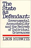 img - for The State as Defendant: Governmental Accountability and the Redress of Individual Grievances (Contributions in Political Science) book / textbook / text book