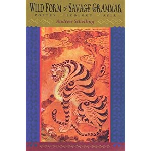 Wild Form, Savage Grammar: Poetry, Ecology, Asia Andrew Schelling