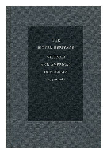 The Bitter Heritage: Vietnam and American Democracy, 1941-1966