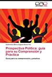 img - for Prospectiva Pol tica: gu a para su Comprensi n y Pr ctica (Spanish Edition) book / textbook / text book