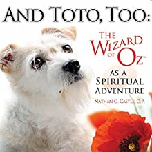And Toto, Too: The Wizard of Oz as a Spiritual Adventure (       UNABRIDGED) by Nathan G. Castle Narrated by Nathan G. Castle