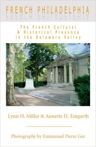 French Philadelphia: The French Cultural & Historical Presence in the Delaware Valley written by Lynn H. Miller