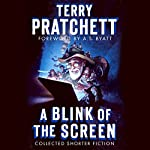 A Blink of the Screen: Collected Shorter Fiction | Terry Pratchett,A. S. Byatt - foreword