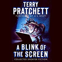 A Blink of the Screen: Collected Shorter Fiction (       UNABRIDGED) by Terry Pratchett, A. S. Byatt - foreword Narrated by Michael Fenton Stevens, Stephen Briggs