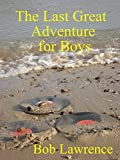 The Last Great Adventure for Boys (English Edition)