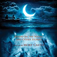New Moon on the Water Audiobook by Mort Castle Narrated by  Multiple