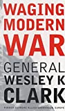 Waging Modern War (1903985080) by Wesley K. Clark