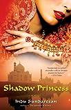 Shadow Princess: A Novel (1416548807) by Sundaresan, Indu