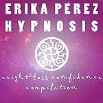 La Pérdida de Peso & la Confianza Colección Española de Hipnosis: [Weight Loss & Confidence Spanish Hypnosis Collection]   Erika Perez