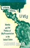 Ethnic Labels, Latino Lives: Identity and the Politics of (Re)Presentation in the United States