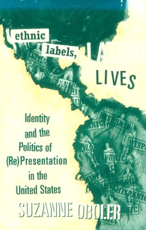 Ethnic Labels, Latino Lives: Identity and the Politics of...