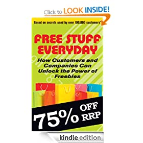 Free Stuff Everyday: How Customers And Companies Can Unlock The Power of Freebies
