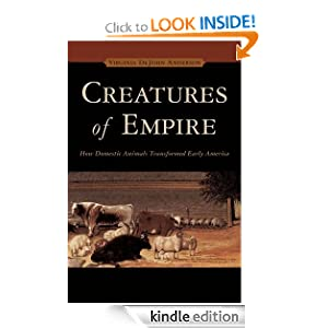 Kindle Daily Deal: Creatures of Empire: How Domestic Animals Transformed Early America by Virginia DeJohn Anderson Publisher: Oxford University Press, USA (November 15, 2004)