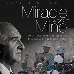 Miracle in the Mine: One Man's Story of Strength and Survival in the Chilean Mines | [Jose Henriquez]
