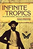 Infinite Tropics: An Alfred Russel Wallace Anthology (1859844782) by Alfred Russel Wallace