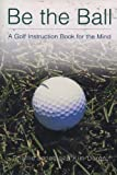 img - for Be the Ball : A Golf Instruction Book for the Mind book / textbook / text book