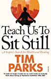 Teach Us to Sit Still: A Sceptic's Search for Health and Healing (0099548887) by Parks, Tim