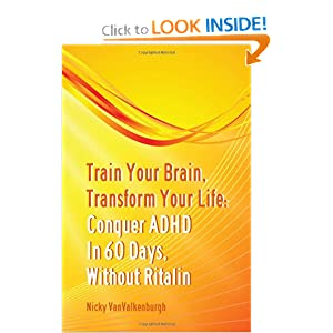 Train Your Brain, Transform Your Life: Conquer Attention Deficit Hyperactivity Disorder In 60 Days, Without Ritalin Nicky Vanvalkenburgh and Dave Siever