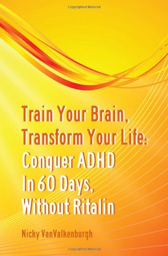 train-your-brain-transform-your-life-conquer-attention-deficit-hyperactivity-disorder-in-60-days-wit