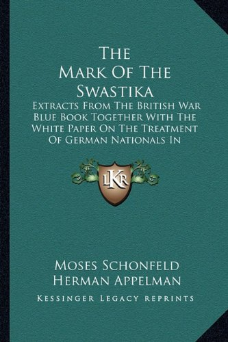 The Mark of the Swastika: Extracts from the British War Blue Book Together with the White Paper on the Treatment of German Nationals in Germany