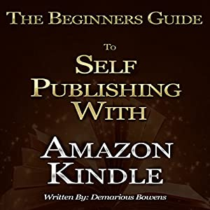 The Beginners Guide to Self Publishing with Amazon Kindle Audiobook