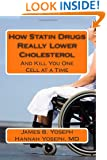 How Statin Drugs Really Lower Cholesterol: And Kill You One Cell at a Time