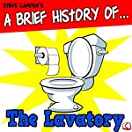 A Brief History of the Lavatory: A Disgsuting Adult Guide | Steve Campen