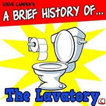 A Brief History of the Lavatory: A Disgsuting Adult Guide Audiobook by Steve Campen Narrated by Steve Campen