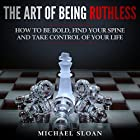 The Art of Being Ruthless: How to Be Bold, Find Your Spine and Take Control of Your Life Hörbuch von Michael Sloan Gesprochen von: Jim D. Johnston