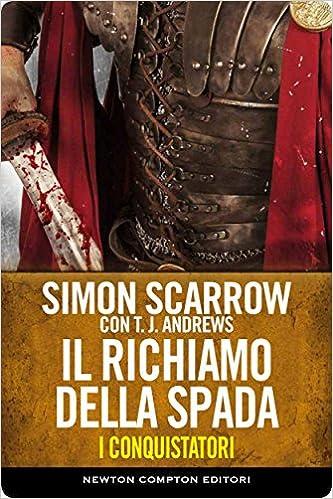 Simon Scarrow - I conquistatori vol. 3 - Il richiamo della spada (2015)