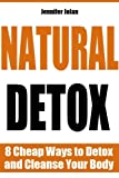 Natural Detox - 8 Cheap Ways to Detox and Cleanse Your Body