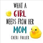 What a Girl Needs from Her Mom | Cheri Fuller