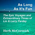 As Long as It's Fun, the Epic Voyages and Extraordinary Times of Lin and Larry Pardey (       UNABRIDGED) by Herb McCormick Narrated by Russell Stamets
