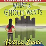 What a Ghoul Wants: A Ghost Hunter Mystery | Victoria Laurie