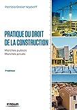 Pratique du droit de la construction : Marchés publics - Marchés privés...