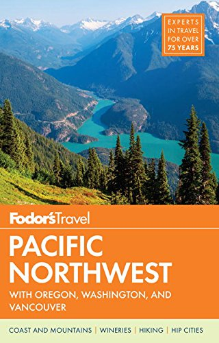 Fodor's Pacific Northwest: with Oregon, Washington & Vancouver (Full-color Travel Guide)