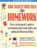 How to Help Your Child With Homework: Every Caring Parent s Guide to Encouraging Good Study Habits and Ending the Homework Wars : For Parents of Children Ages 6-13