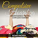 Compulsive Hoarding: Understanding & Treating Compulsive Hoarding (       UNABRIDGED) by Bowe Packer Narrated by Chris Brinkley