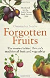 Christopher Stocks Forgotten Fruits: The stories behind Britain's traditional fruit and vegetables: A Guide to Britain's Traditional Fruit and Vegetables from Orange Jelly Gooseberries and Dan's Mistake Turnips by Stocks, Christopher ( 2009 )