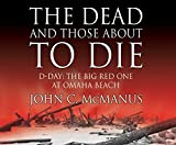img - for The Dead And Those About To Die: D-Day: The Big Red One at Omaha Beach book / textbook / text book