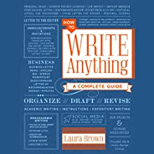 How to Write Anything: A Complete Guide (       UNABRIDGED) by Laura Brown Narrated by Caroline Shaffer