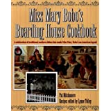 Miss Mary Bobo's Boarding House Cookbook: A Celebration of Traditional Southern Dishes that Made Miss Mary Bobo's an American Legend ~ Mary Bobo